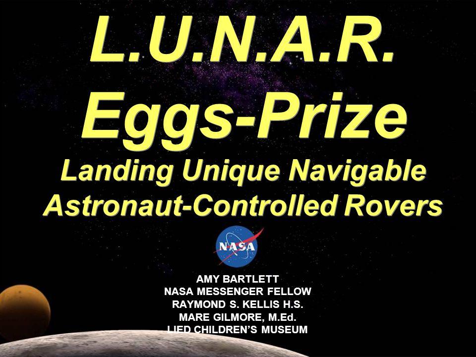 AMY BARTLETT NASA MESSENGER FELLOW RAYMOND S. KELLIS H.S. MARE GILMORE, M.Ed. LIED CHILDRENS MUSEUM L.U.N.A.R. Eggs-Prize Landing Unique Navigable Ast