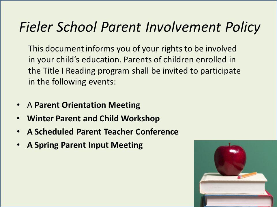 Fieler School Parent Involvement Policy A Parent Orientation Meeting Winter Parent and Child Workshop A Scheduled Parent Teacher Conference A Spring P