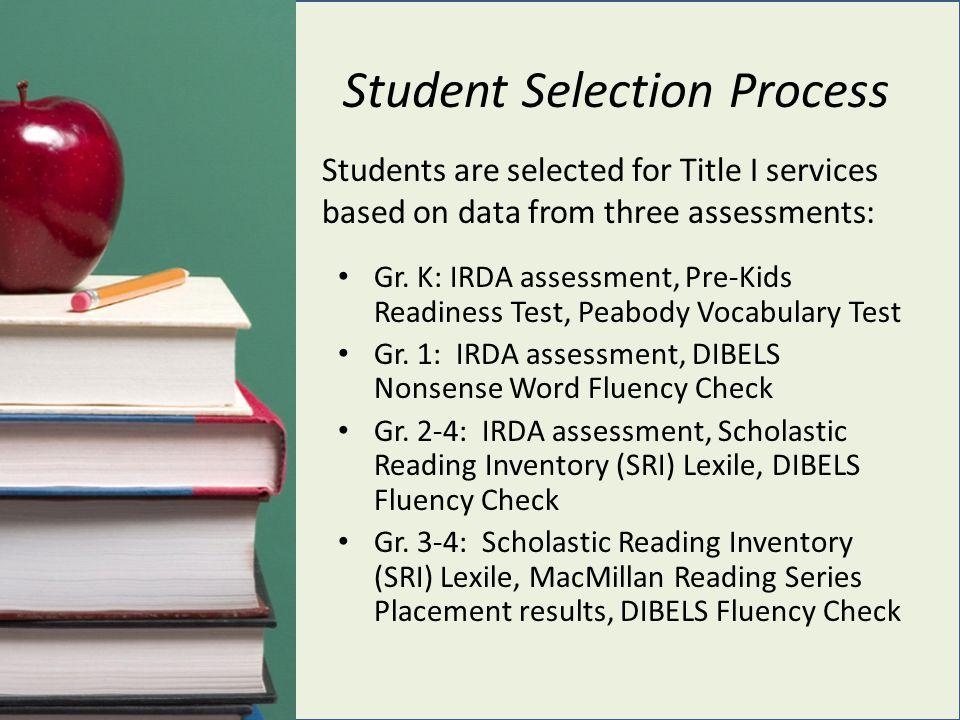 Student Selection Process Gr. K: IRDA assessment, Pre-Kids Readiness Test, Peabody Vocabulary Test Gr. 1: IRDA assessment, DIBELS Nonsense Word Fluenc