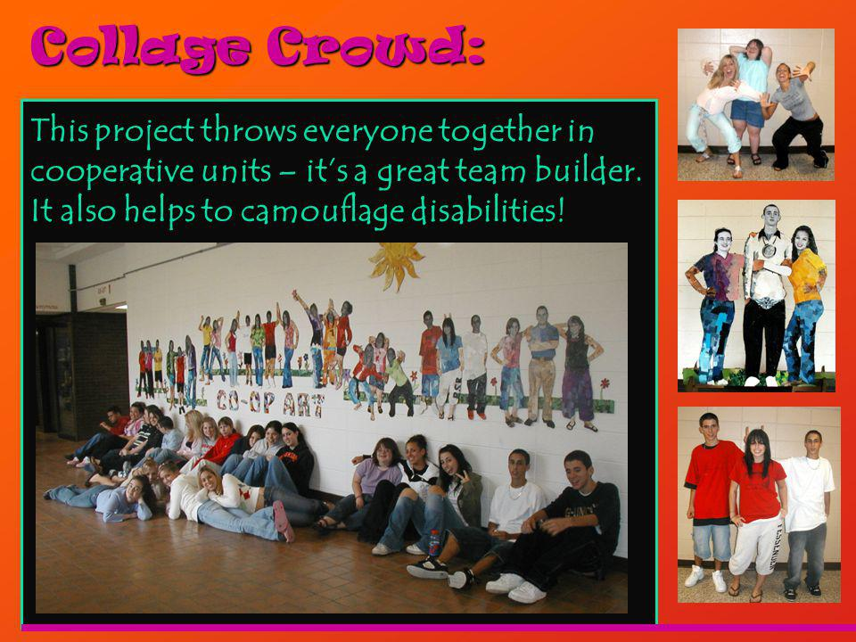 Collage Crowd: This project throws everyone together in cooperative units – its a great team builder.