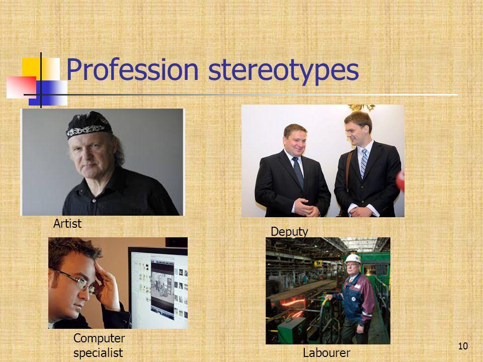 Profession stereotypes 10 Artist Deputy Computer specialist Labourer