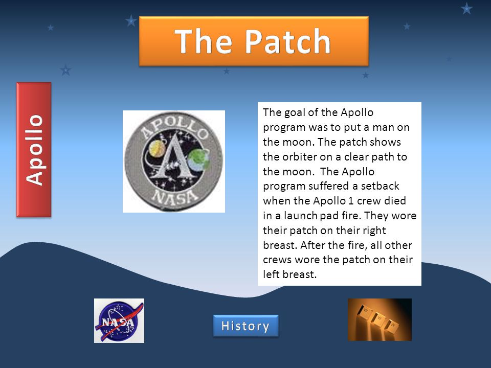 The goal of the Apollo program was to put a man on the moon. The patch shows the orbiter on a clear path to the moon. The Apollo program suffered a se