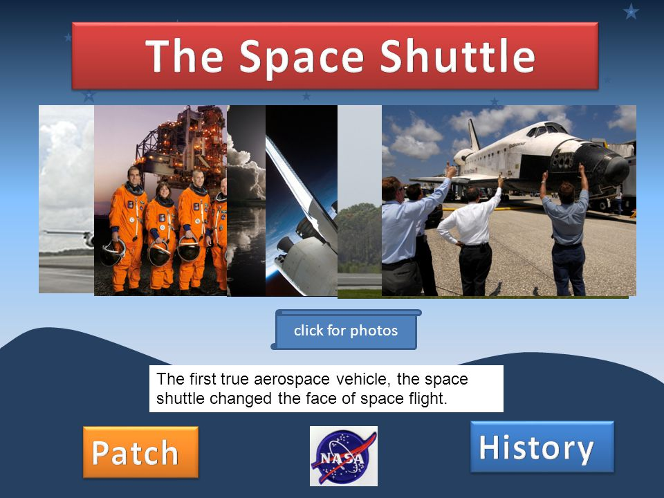 The first true aerospace vehicle, the space shuttle changed the face of space flight. click for photos