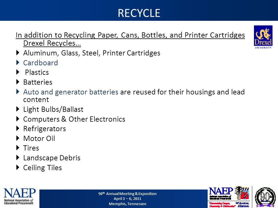 90 th Annual Meeting & Exposition April 3 – 6, 2011 Memphis, Tennessee RECYCLE In addition to Recycling Paper, Cans, Bottles, and Printer Cartridges D