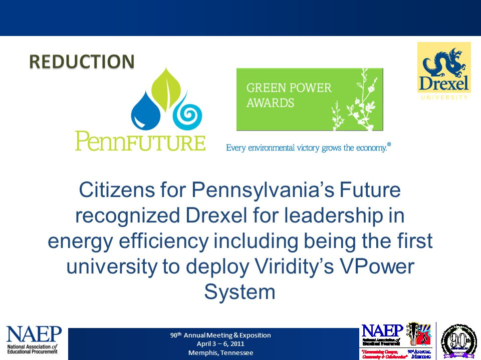 90 th Annual Meeting & Exposition April 3 – 6, 2011 Memphis, Tennessee Citizens for Pennsylvanias Future recognized Drexel for leadership in energy ef