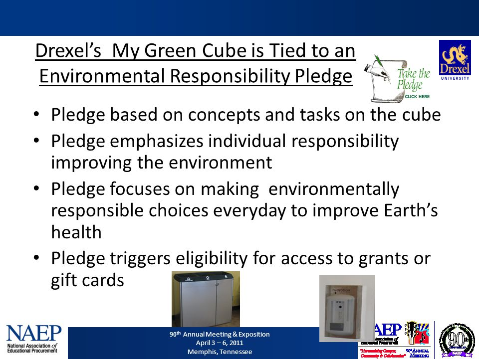 90 th Annual Meeting & Exposition April 3 – 6, 2011 Memphis, Tennessee Drexels My Green Cube is Tied to an Environmental Responsibility Pledge Pledge