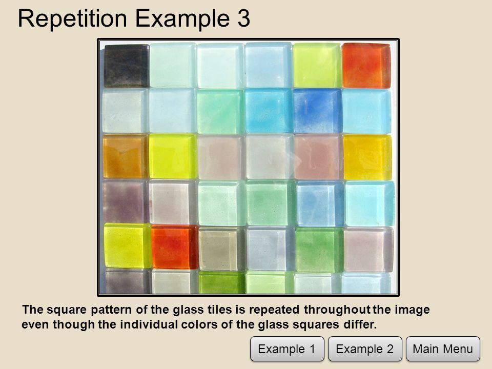 Repetition Example 3 The square pattern of the glass tiles is repeated throughout the image even though the individual colors of the glass squares differ.