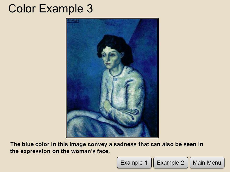Color Example 3 The blue color in this image convey a sadness that can also be seen in the expression on the womans face.