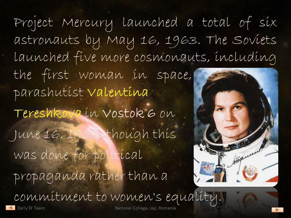 Early SF TeamNational College, Iaşi, Romania Project Mercury launched a total of six astronauts by May 16, 1963. The Soviets launched five more cosmon
