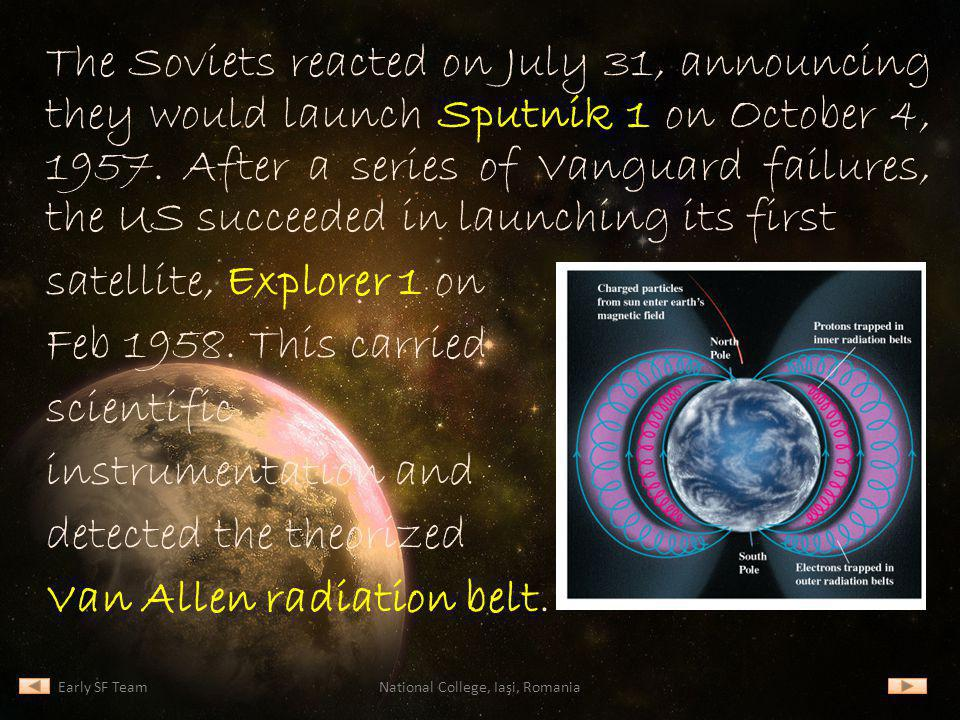 The Soviets reacted on July 31, announcing they would launch Sputnik 1 on October 4, 1957. After a series of Vanguard failures, the US succeeded in la