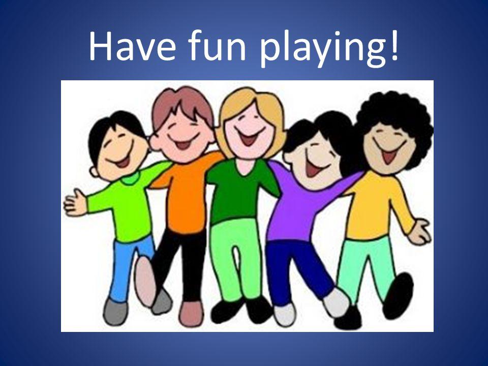 Have fun playing!