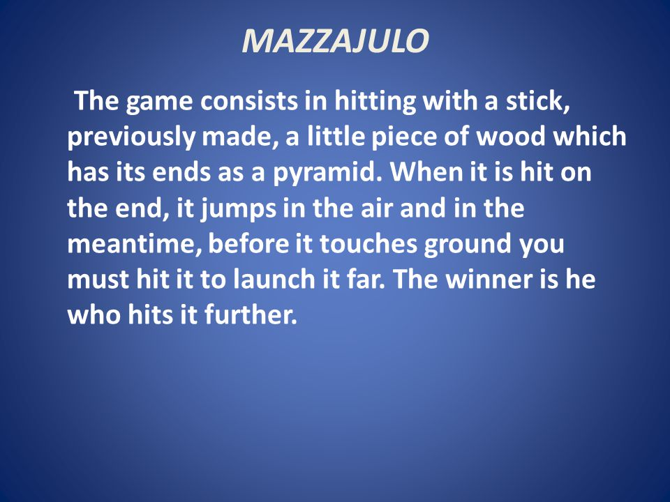 MAZZAJULO The game consists in hitting with a stick, previously made, a little piece of wood which has its ends as a pyramid.