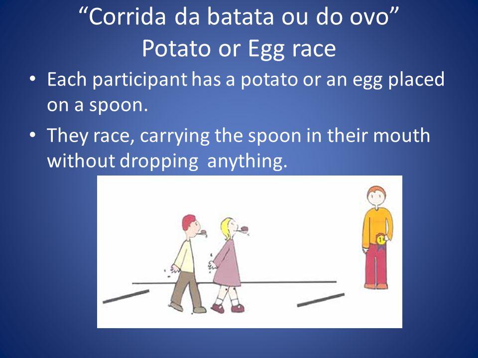 Corrida da batata ou do ovo Potato or Egg race Each participant has a potato or an egg placed on a spoon.