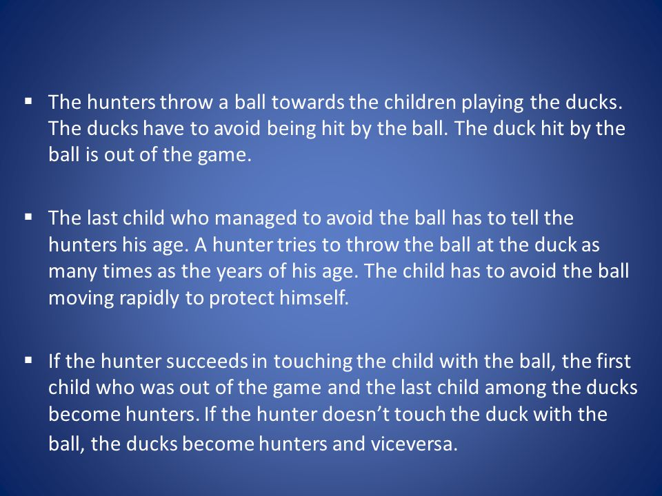The hunters throw a ball towards the children playing the ducks.