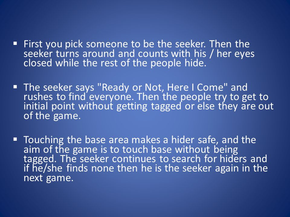 First you pick someone to be the seeker.