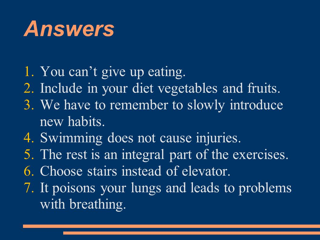Answers 1.You cant give up eating. 2.Include in your diet vegetables and fruits.