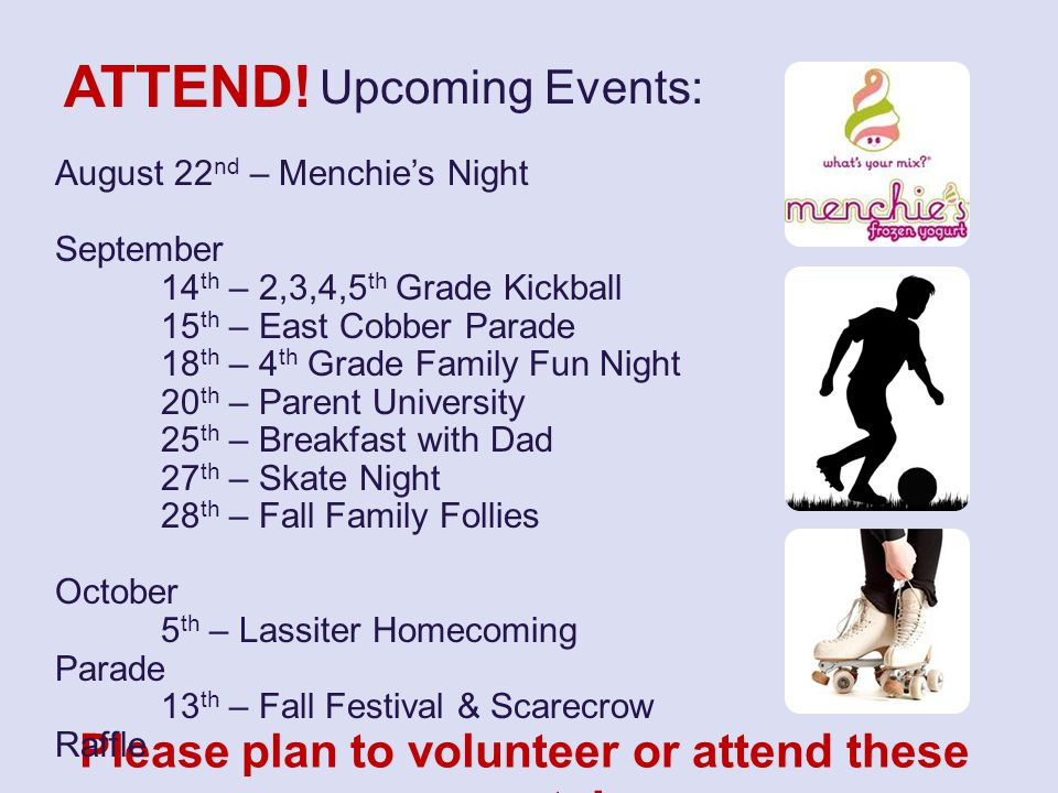 ATTEND.Please plan to volunteer or attend these events.
