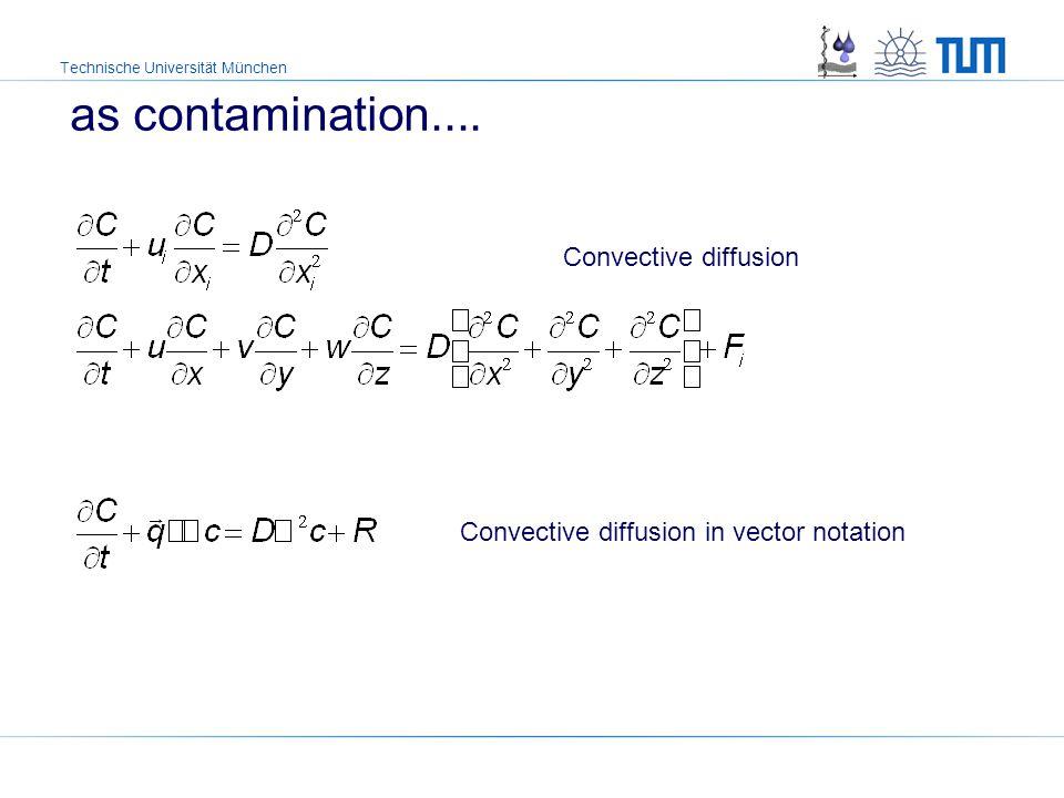 Technische Universität München as contamination.... Convective diffusion Convective diffusion in vector notation