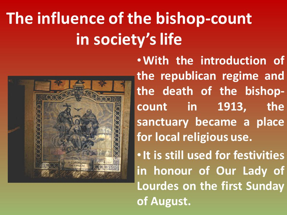 With the introduction of the republican regime and the death of the bishop- count in 1913, the sanctuary became a place for local religious use.