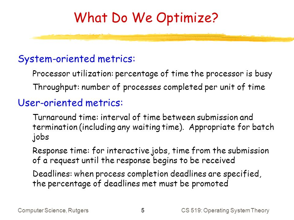 5 Computer Science, RutgersCS 519: Operating System Theory What Do We Optimize.
