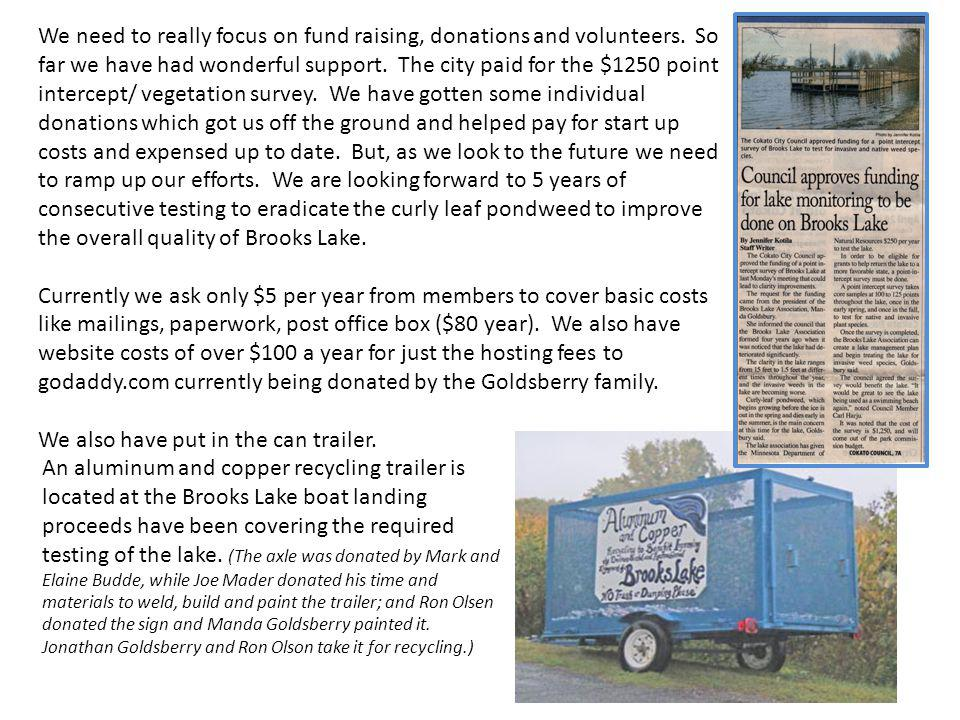 An aluminum and copper recycling trailer is located at the Brooks Lake boat landing proceeds have been covering the required testing of the lake.