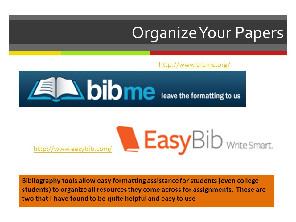 Organize Your Papers Bibliography tools allow easy formatting assistance for students (even college students) to organize all resources they come across for assignments.