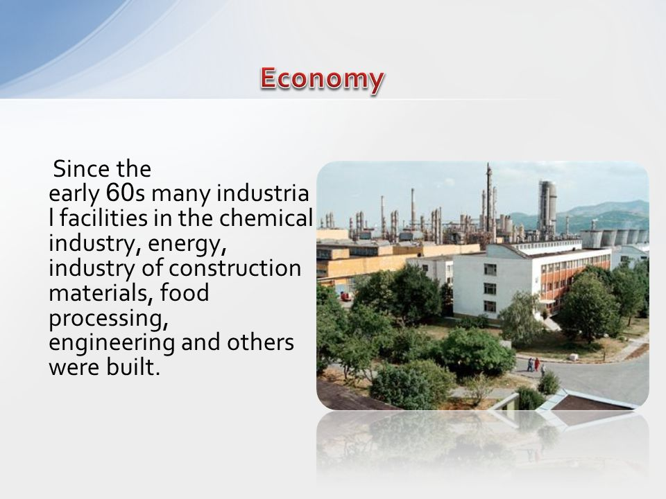 Since the early 60 s many industria l facilities in the chemical industry, energy, industry of construction materials, food processing, engineering and others were built.