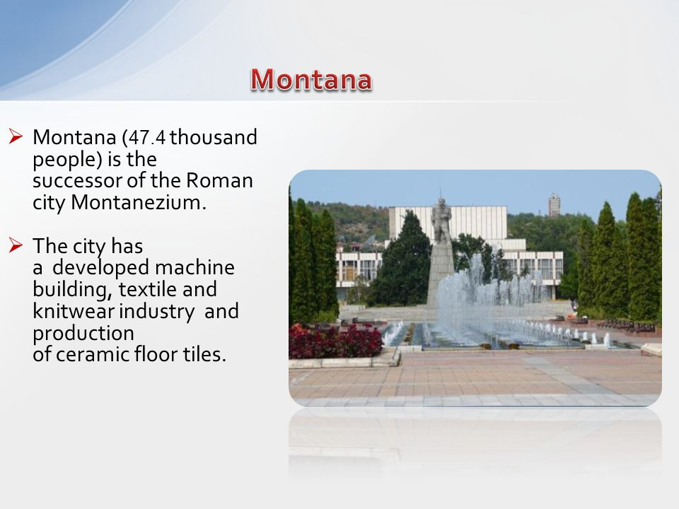 Montana ( 47.4 thousand people) is the successor of the Roman city Montanezium.