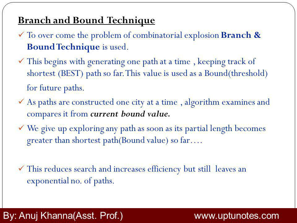 Branch and Bound Technique To over come the problem of combinatorial explosion Branch & Bound Technique is used.