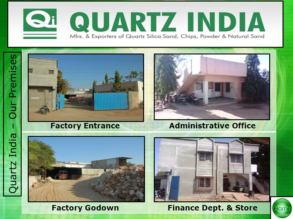 Quartz India – Our Premises Factory EntranceAdministrative Office Factory GodownFinance Dept.