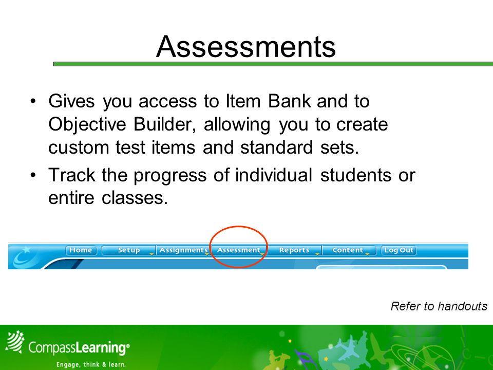 Assessments Gives you access to Item Bank and to Objective Builder, allowing you to create custom test items and standard sets.