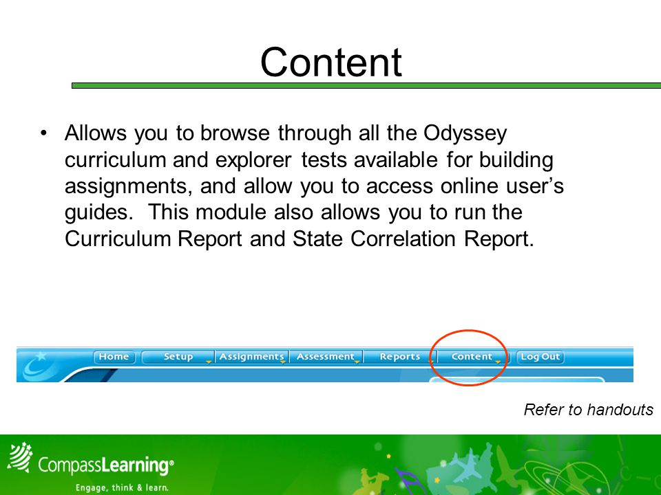 Content Allows you to browse through all the Odyssey curriculum and explorer tests available for building assignments, and allow you to access online users guides.