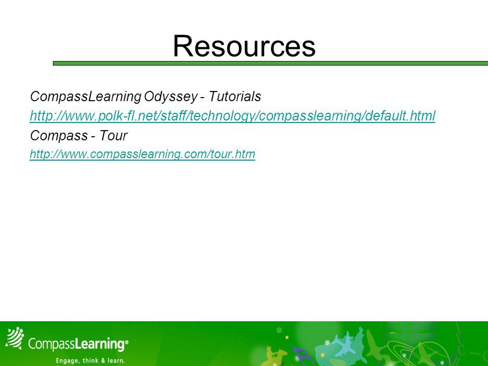 Resources CompassLearning Odyssey - Tutorials http://www.polk-fl.net/staff/technology/compasslearning/default.html Compass - Tour http://www.compasslearning.com/tour.htm