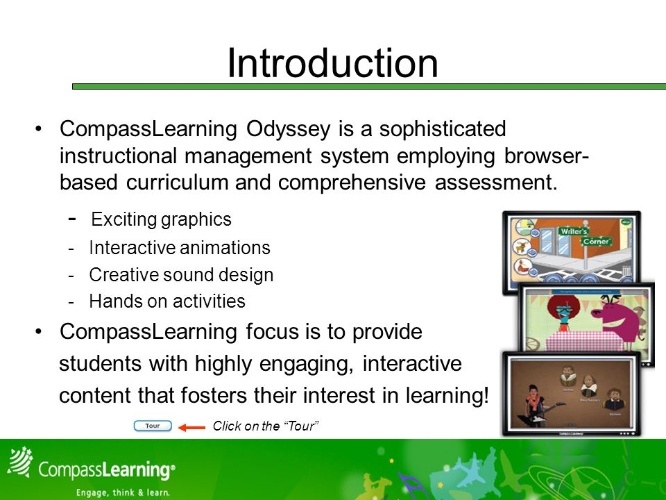 Introduction CompassLearning Odyssey is a sophisticated instructional management system employing browser- based curriculum and comprehensive assessment.