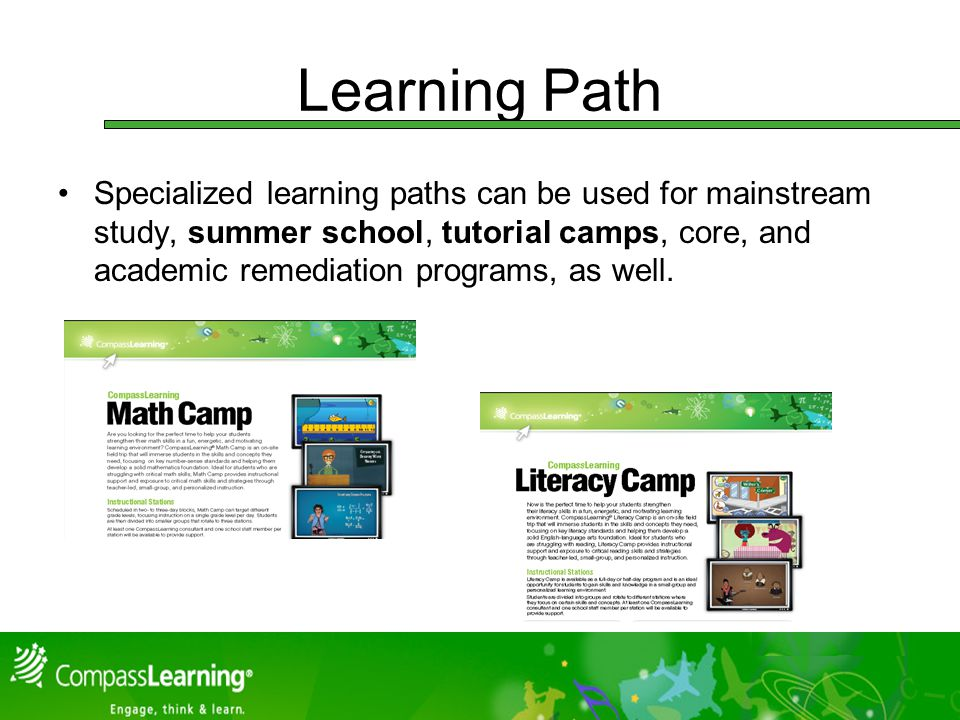 Learning Path Specialized learning paths can be used for mainstream study, summer school, tutorial camps, core, and academic remediation programs, as well.