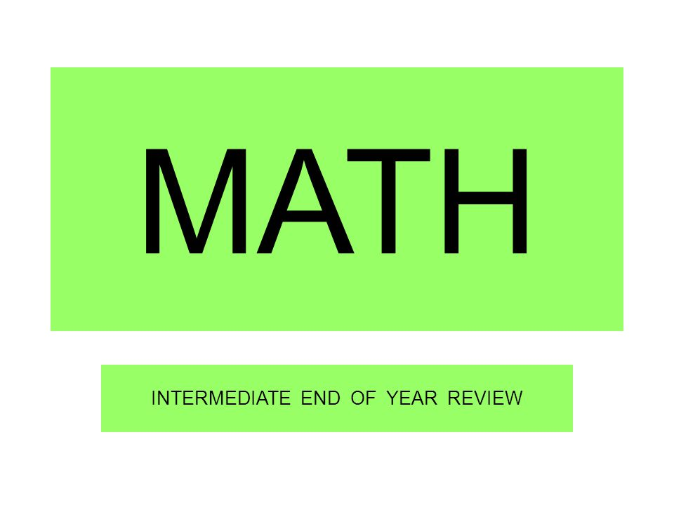 MATH INTERMEDIATE END OF YEAR REVIEW
