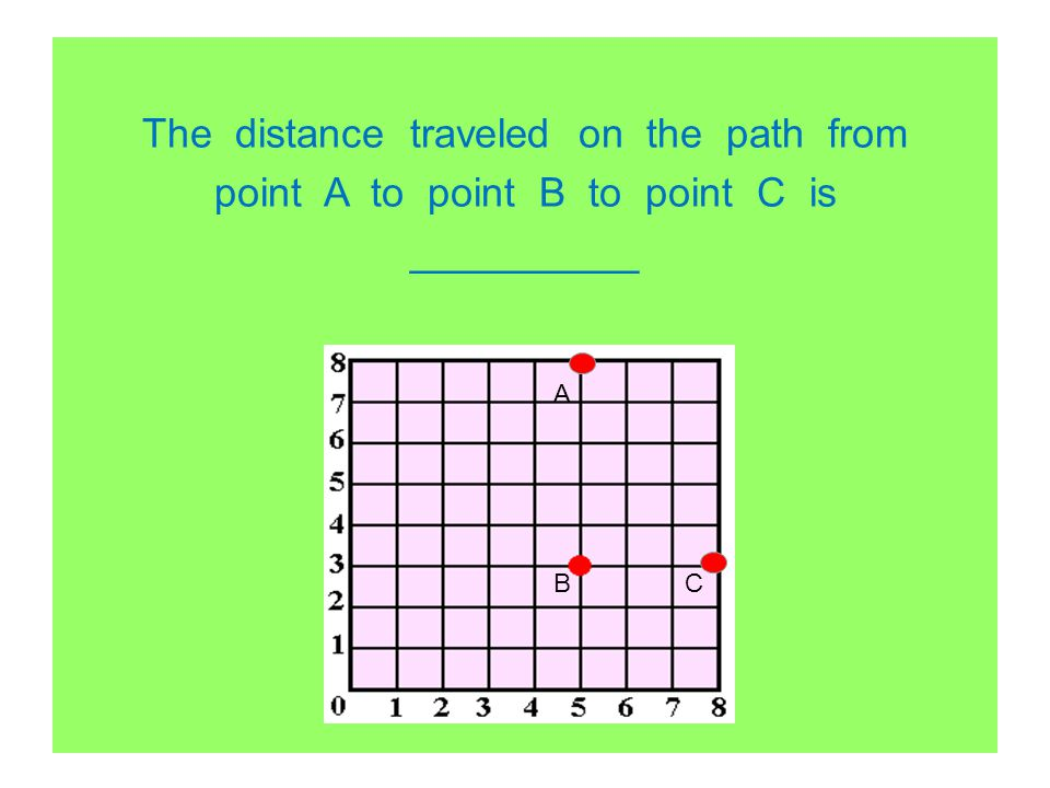 The distance traveled on the path from point A to point B to point C is __________ A BC