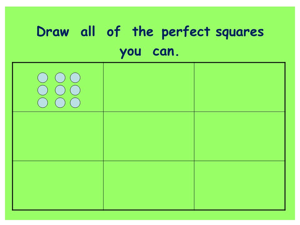 Draw all of the perfect squares you can.