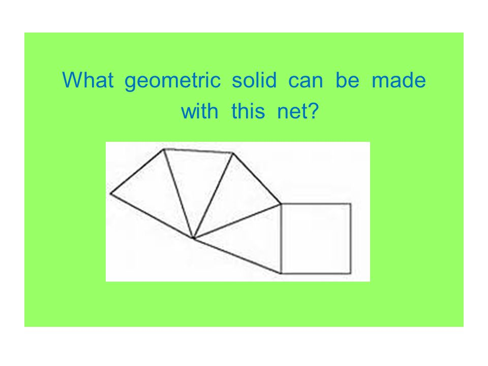 What geometric solid can be made with this net?