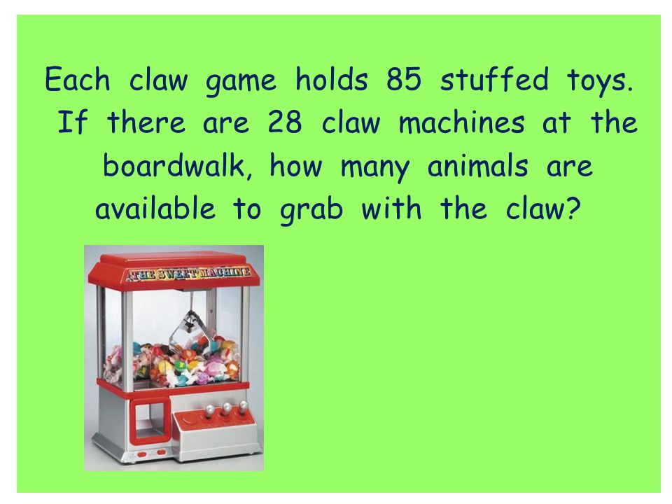 Each claw game holds 85 stuffed toys. If there are 28 claw machines at the boardwalk, how many animals are available to grab with the claw?