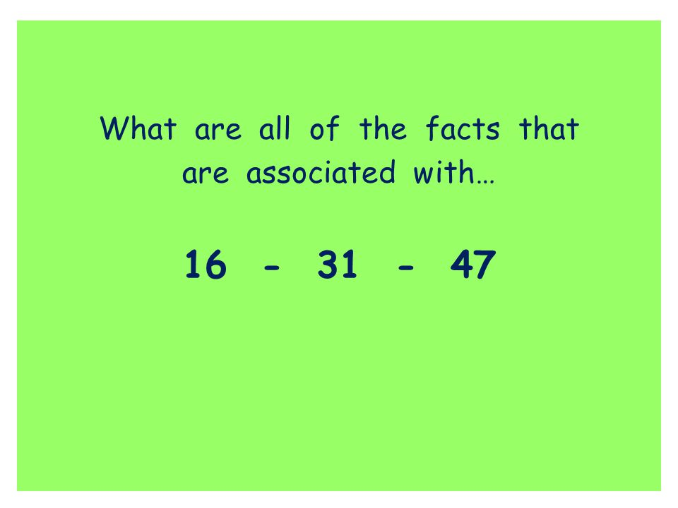 What are all of the facts that are associated with… 16 - 31 - 47