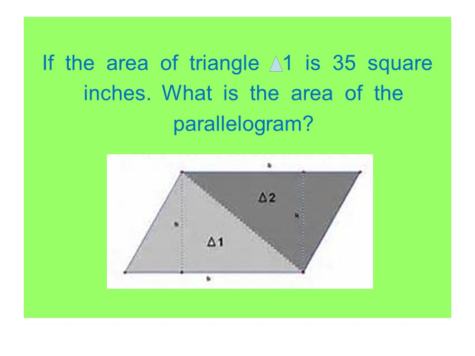If the area of triangle 1 is 35 square inches. What is the area of the parallelogram?