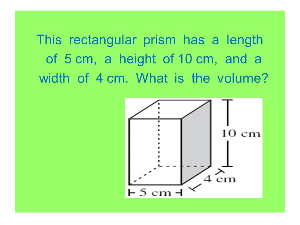 This rectangular prism has a length of 5 cm, a height of 10 cm, and a width of 4 cm. What is the volume?