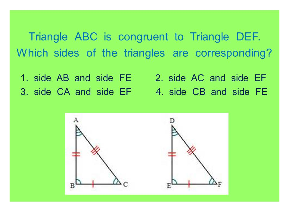 Triangle ABC is congruent to Triangle DEF. Which sides of the triangles are corresponding? 1. side AB and side FE 2. side AC and side EF 3. side CA an