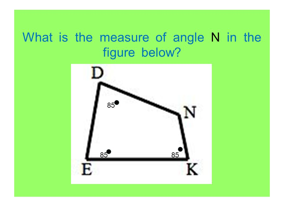 What is the measure of angle N in the figure below? 85