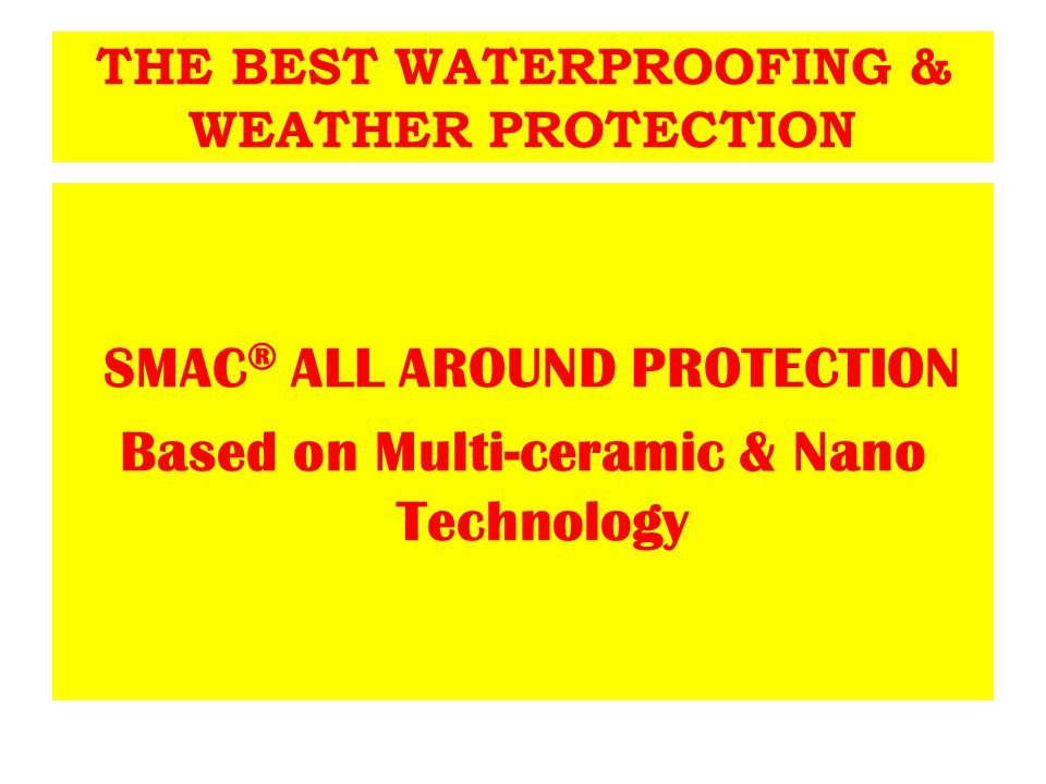 Due to combination of Multi-ceramic & Nano Technology based intelligent materials, the SMAC® Protection offers excellent long term waterproofing & weatherproofing resistant to cracking & heat.