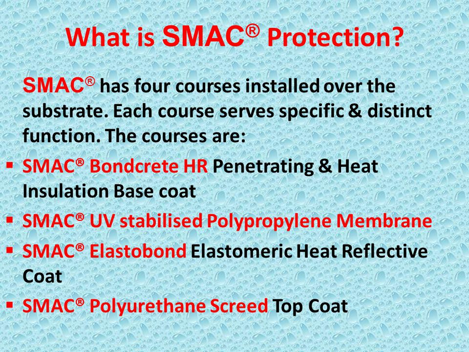 What is SMAC ® Protection? SMAC ® has four courses installed over the substrate. Each course serves specific & distinct function. The courses are: SMA