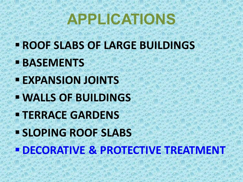 APPLICATIONS ROOF SLABS OF LARGE BUILDINGS BASEMENTS EXPANSION JOINTS WALLS OF BUILDINGS TERRACE GARDENS SLOPING ROOF SLABS DECORATIVE & PROTECTIVE TR