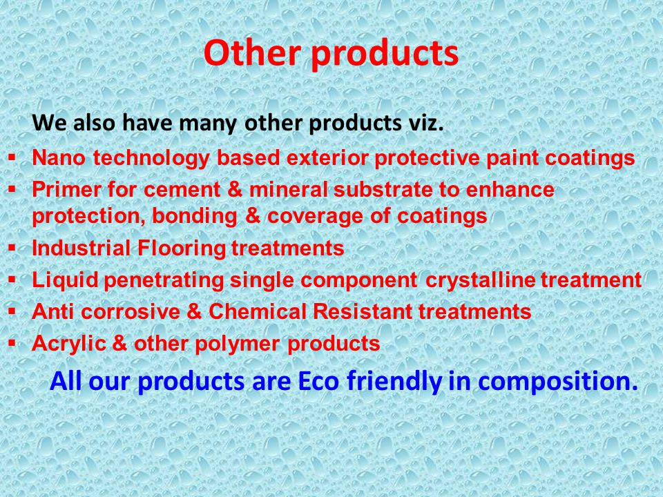 Other products We also have many other products viz. Nano technology based exterior protective paint coatings Primer for cement & mineral substrate to