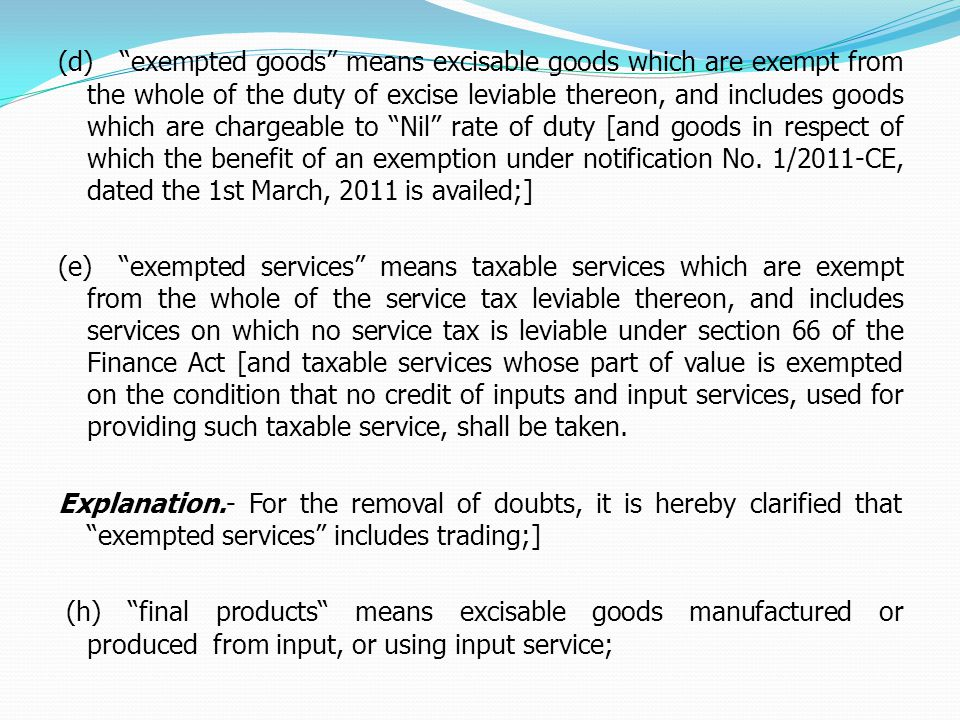 (d) exempted goods means excisable goods which are exempt from the whole of the duty of excise leviable thereon, and includes goods which are chargeable to Nil rate of duty [and goods in respect of which the benefit of an exemption under notification No.